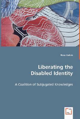 Liberating the Disabled Identity - A Coalition of Subjugated Knowledges   2008 edition cover