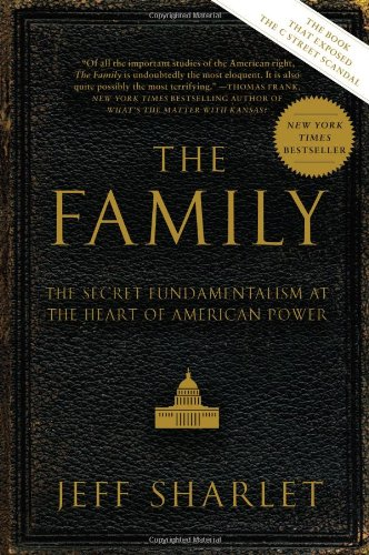 Family The Secret Fundamentalism at the Heart of American Power  2009 9780060560058 Front Cover