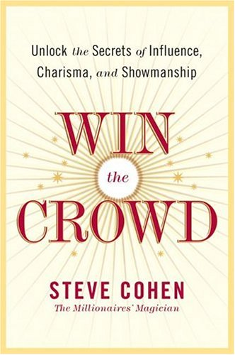Win the Crowd Unlock the Secrets of Influence, Charisma, and Showmanship N/A edition cover