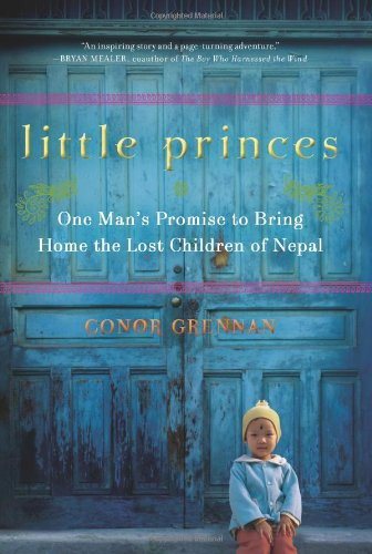 Little Princes One Man's Promise to Bring Home the Lost Children of Nepal N/A edition cover