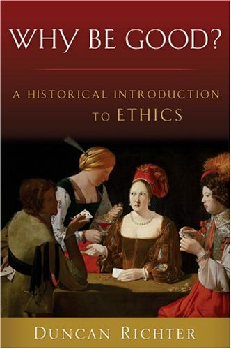 Why Be Good? A Historical Introduction to Ethics  2008 edition cover