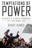 Temptations of Power Islamists and Illiberal Democracy in a New Middle East  2014 edition cover