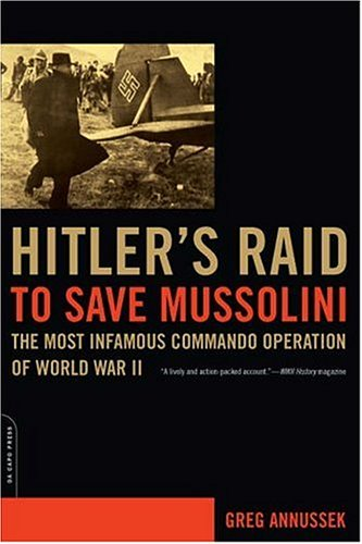 Hitler's Raid to Save Mussolini The Most Infamous Commando Operation of World War II  2006 9780306815058 Front Cover