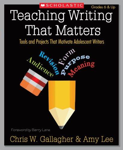 Teaching Writing That Matters Tools and Projects That Motivate Adolescent Writers  2008 edition cover