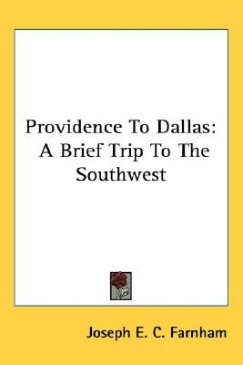 Providence to Dallas : A Brief Trip to the Southwest N/A 9780548488058 Front Cover