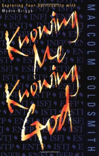 Knowing Me, Knowing God Exploring Your Spirituality with Myers-Briggs N/A edition cover