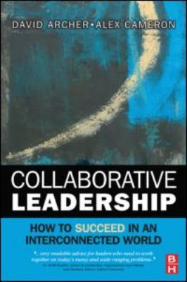 Collaborative Leadership How to Succeed in an Interconnected World  2009 9780750687058 Front Cover