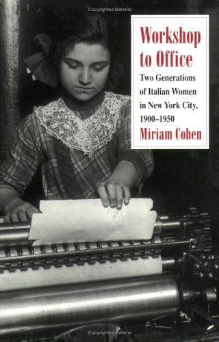 Workshop to Office Two Generations of Italian Women in New York City, 1900-1950 N/A edition cover