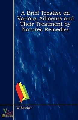A Brief Treatise on Various Ailments and Their Treatment by Natures Remedies  0 edition cover