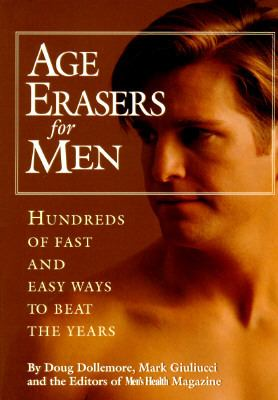 Age Erasers for Men Hundreds of Fast and Easy Ways to Beat the Years  1998 9780875964058 Front Cover