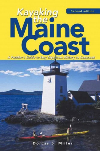 Kayaking the Maine Coast 2e A Paddlers Guide to Day Trips from Kittery to Cobscook 2nd 9780881507058 Front Cover
