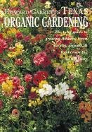 Howard Garrett's Texas Organic Gardening The Total Guide to Growing Flowers, Trees, Shrubs, Grasses, and Food Crops the Natural Way N/A 9780884155058 Front Cover