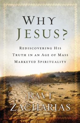 Why Jesus? Rediscovering His Truth in an Age of Mass Marketed Spirituality N/A edition cover