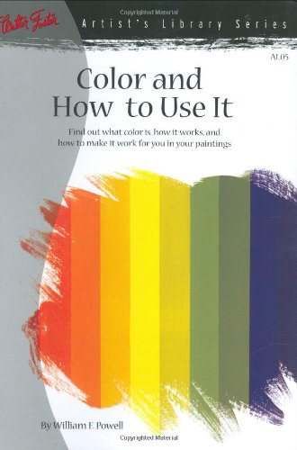 Color and How to Use It Find Out What Color Is, How It Works, and How to Make It Work for You in Your Paintings  2003 edition cover