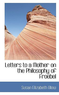 Letters to a Mother on the Philosophy of Froebel  N/A 9781116651058 Front Cover