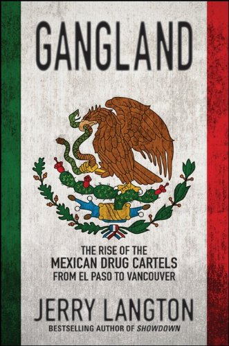 Gangland The Rise of the Mexican Drug Cartels from el Paso to Vancouver  2011 9781118008058 Front Cover