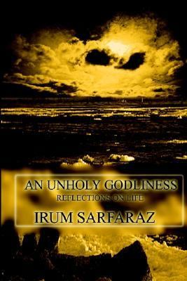 Unholy Godliness : Reflections on Life N/A 9781403313058 Front Cover