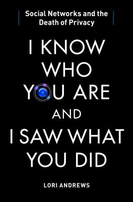 I Know Who You Are and I Saw What You Did Social Networks and the Death of Privacy N/A edition cover