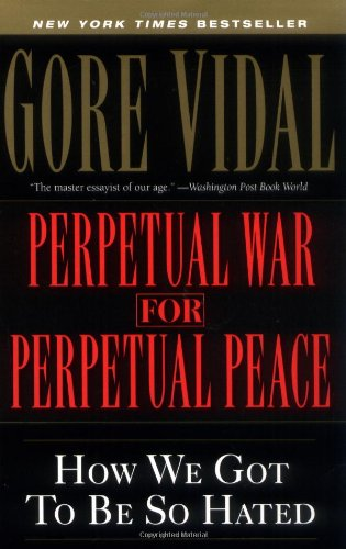 Perpetual War for Perpetual Peace How We Got to Be So Hated  2002 edition cover