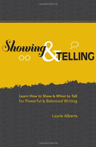 Showing and Telling Learn How to Show and When to Tell for Powerful and Balanced Writing  2010 edition cover