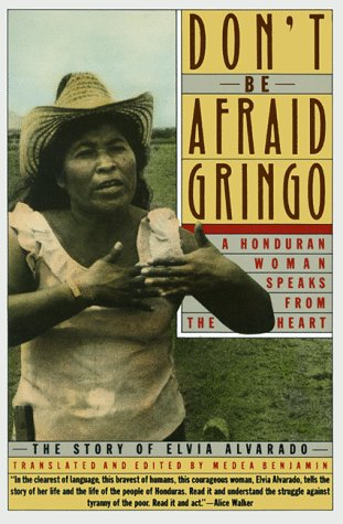 Don't Be Afraid Gringo A Honduran Woman Speaks from the Heart - The Story of Elvia Alvarado Reprint  edition cover