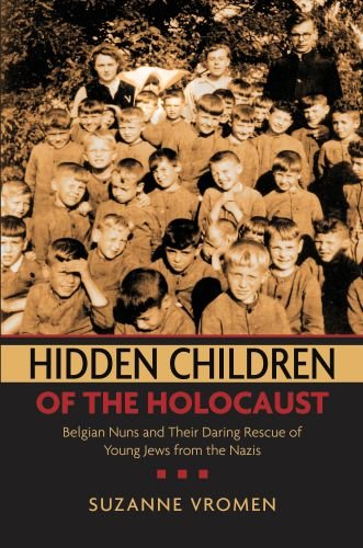 Hidden Children of the Holocaust Belgian Nuns and Their Daring Rescue of Young Jews from the Nazis N/A edition cover