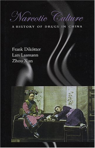 Narcotic Culture A History of Drugs in China  2004 edition cover
