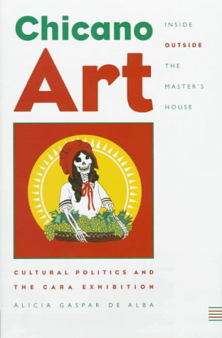 Chicano Art Inside Outside the Master's House Cultural Politics and the Cara Exhibition  1997 edition cover