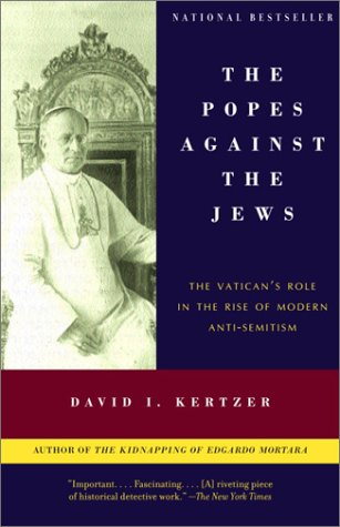 Popes Against the Jews The Vatican's Role in the Rise of Modern Anti-Semitism N/A 9780375706059 Front Cover