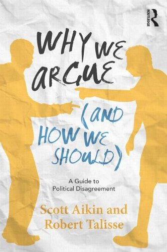Why We Argue (and How We Should) A Guide to Political Disagreement  2013 edition cover