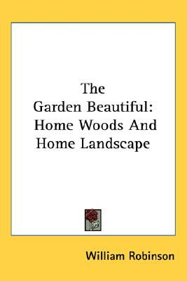 Garden Beautiful : Home Woods and Home Landscape N/A 9780548481059 Front Cover
