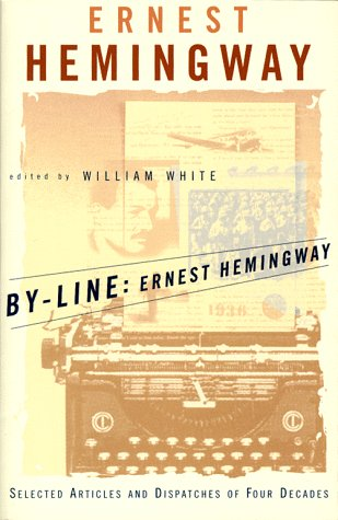 By-Line - Ernest Hemingway Selected Articles and Dispatches of Four Decades  1998 edition cover