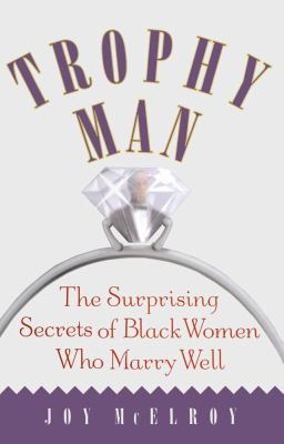 Trophy Man The Surprising Secrets of Black Women Who Marry Well  2002 9780743213059 Front Cover