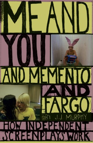 Me and You and Memento and Fargo How Independent Screenplays Work  2006 edition cover