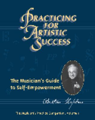 Practicing for Artistic Success : The Musician's Guide to Self-Empowerment  2004 edition cover