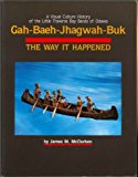 Gah-Baeh-Jhagwah-Buk, the Way It Happened A Visual Culture History of the Little Traverse Bay Bands of Odawa N/A 9780944311059 Front Cover