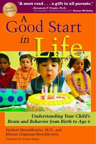 Good Start in Life Understanding Your Child's Brain and Behavior 2nd 2004 edition cover