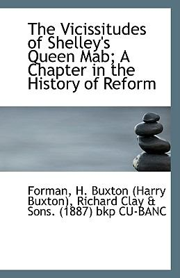 Vicissitudes of Shelley's Queen Mab; a Chapter in the History of Reform N/A 9781113361059 Front Cover