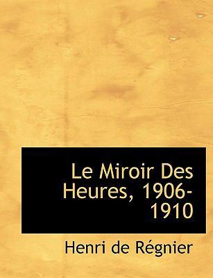Miroir des Heures, 1906-1910 N/A 9781115044059 Front Cover