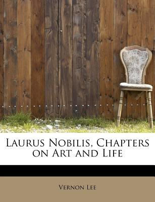 Laurus Nobilis, Chapters on Art and Life N/A 9781115635059 Front Cover