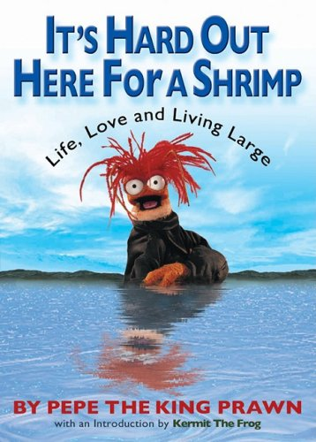 It's Hard Out Here for a Shrimp Life, Love & Living Large  2008 9781401323059 Front Cover