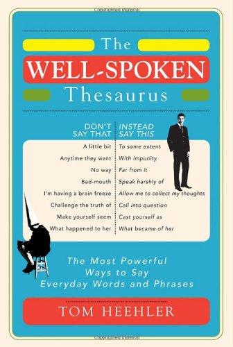 Well-Spoken Thesaurus The Most Powerful Ways to Say Everyday Words and Phrases  2011 edition cover