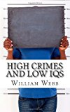 High Crimes and Low IQs 50 of the Dumbest Criminals N/A 9781490488059 Front Cover
