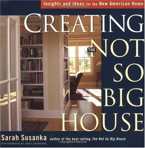 Creating the Not So Big House Insights and Ideas for the New American Home  2002 (Reprint) edition cover