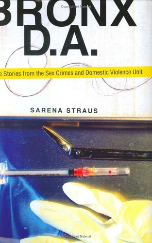 Bronx D. A. : True Stories from the Sex Crimes and Domestic Violence Unit  2006 9781569803059 Front Cover