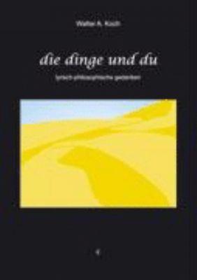 Die Dinge und Du: Lyrisch-philosophische  Gedanken N/A edition cover