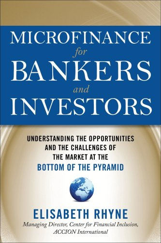 Microfinance for Bankers and Investors Understanding the Opportunities and Challenges of the Market at the Bottom of the Pyramid  2009 edition cover