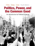 Politics, Power and the Common Good An Introduction to Political Science 4th 2015 9780133515060 Front Cover