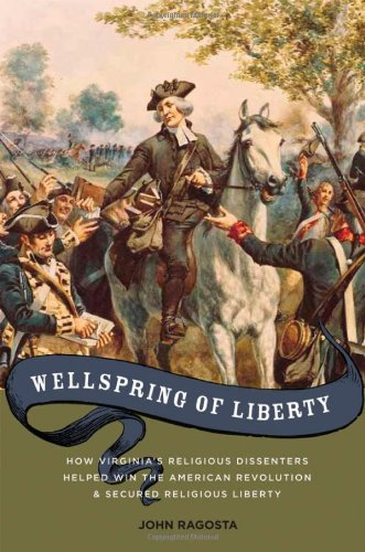 Wellspring of Liberty How Virginia's Religious Dissenters Helped Win the American Revolution and Secured Religious Liberty  2010 edition cover