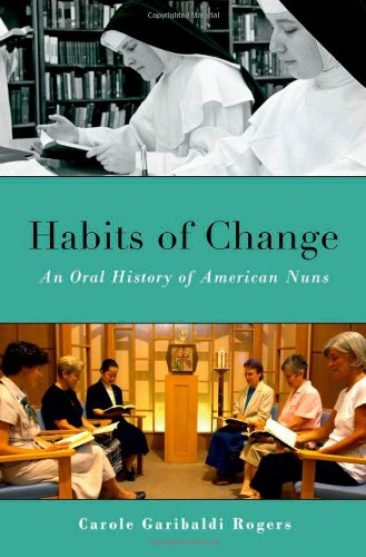 Habits of Change An Oral History of American Nuns  2011 9780199757060 Front Cover